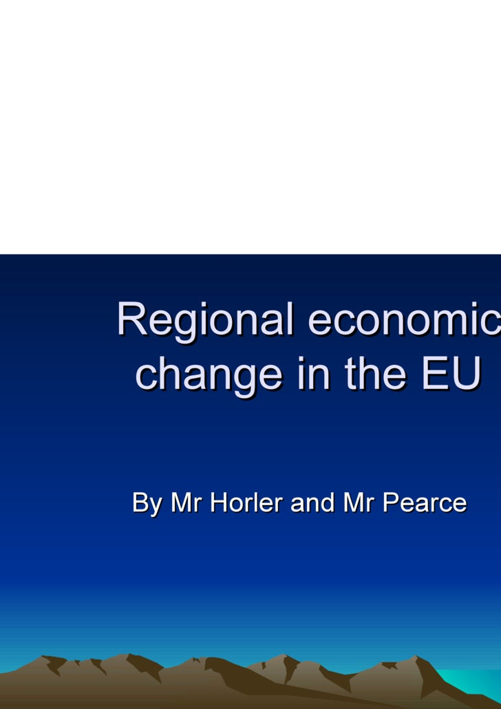 Regional economic change in the EU By Mr Horler and Mr Pearce