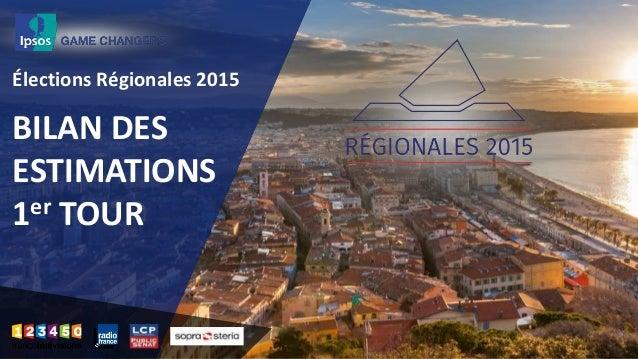 BILAN DES ESTIMATIONS 1er TOUR Élections Régionales 2015