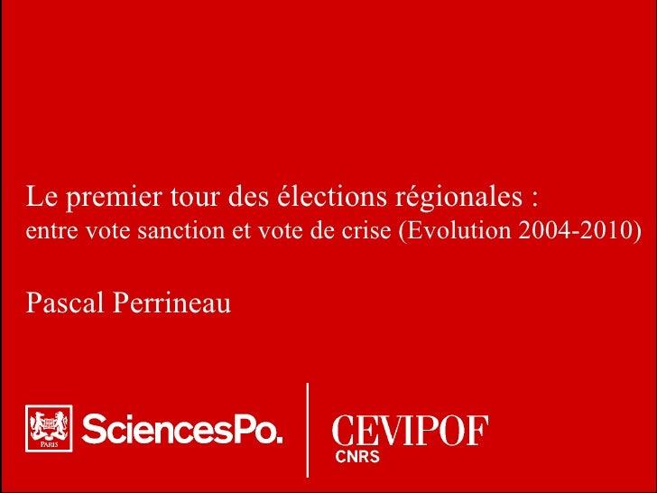 Le premier tour des élections régionales :  entre vote sanction et vote de crise (Evolution 2004-2010) Pascal Perrineau