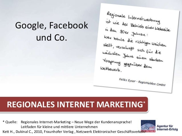 Google, Facebook           und Co.  REGIONALES INTERNET MARKETING** Quelle: Regionales Internet-Marketing – Neue Wege der ...