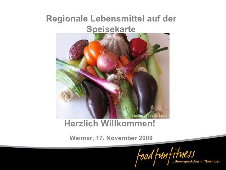 Regionale Lebensmittel auf der Speisekarte Weimar, 17. November 2009 Herzlich Willkommen! © rüdiger uwe eichler pixelio