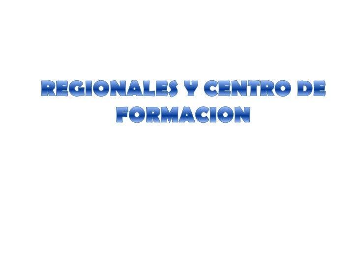 REGIONALES Y CENTRO DE FORMACION<br />