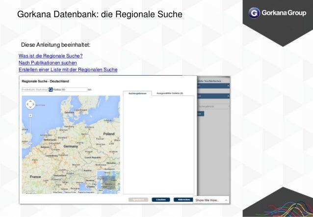 Gorkana Datenbank: die Regionale Suche Diese Anleitung beeinhaltet: Was ist die Regionale Suche? Nach Publikationen suchen...