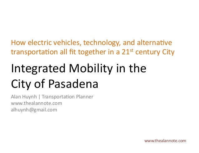 Integrated	   Mobility	   in	   the	    City	   of	   Pasadena	    How	   electric	   vehicles,	   technology,	   and	   a...