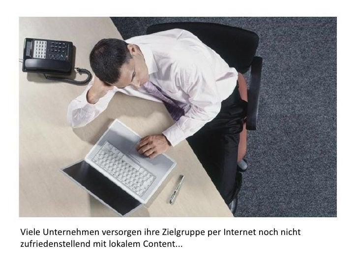Viele Unternehmen versorgen ihre Zielgruppe per Internet noch nicht zufriedenstellend mit lokalem Content...