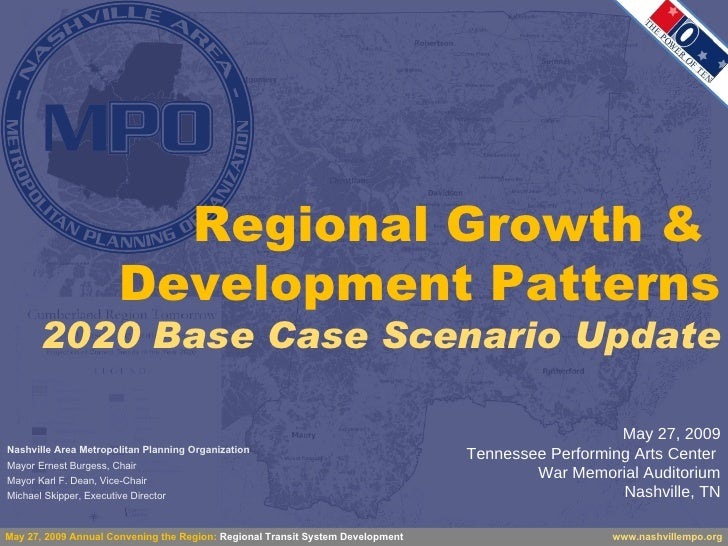 Regional Growth &  Development Patterns 2020 Base Case Scenario Update May 27, 2009 Tennessee Performing Arts Center  War ...