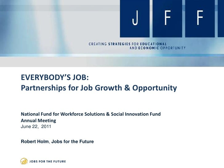 EVERYBODY'S JOB:Partnerships for Job Growth & Opportunity<br />National Fund for Workforce Solutions & Social Innovation F...