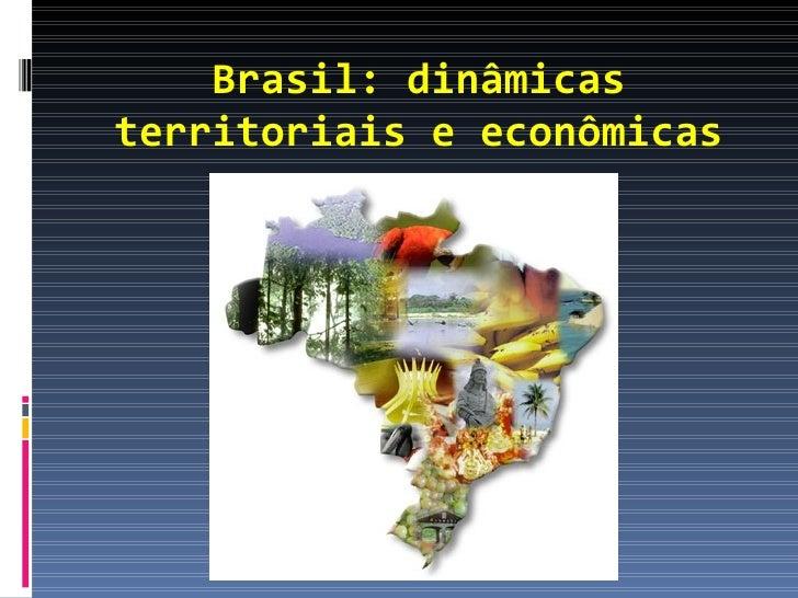 Brasil: dinâmicasterritoriais e econômicas