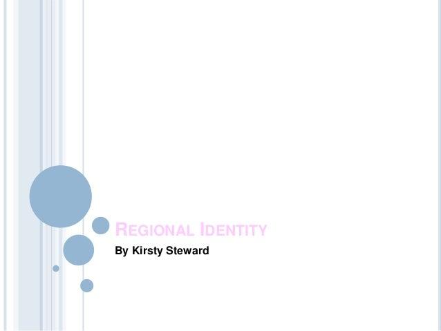 REGIONAL IDENTITYBy Kirsty Steward