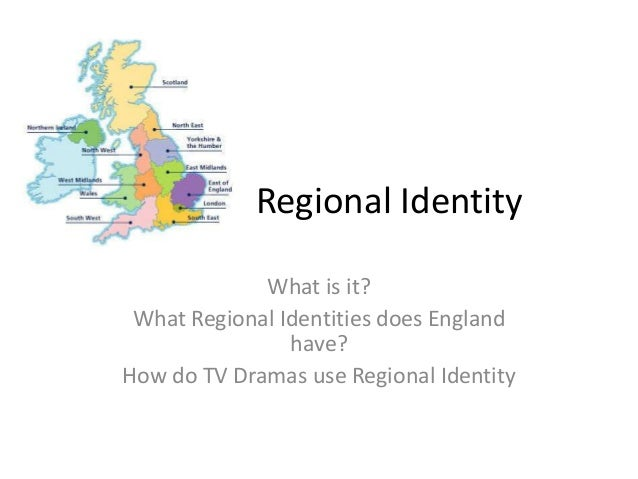 Regional Identity What is it? What Regional Identities does England have? How do TV Dramas use Regional Identity
