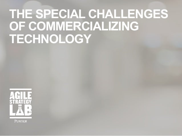 THE SPECIAL CHALLENGES OF COMMERCIALIZING TECHNOLOGY