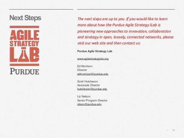   53 NextSteps The next steps are up to you. If you would like to learn more about how the Purdue Agile Strategy lLab is p...