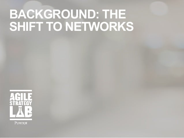 BACKGROUND: THE SHIFT TO NETWORKS