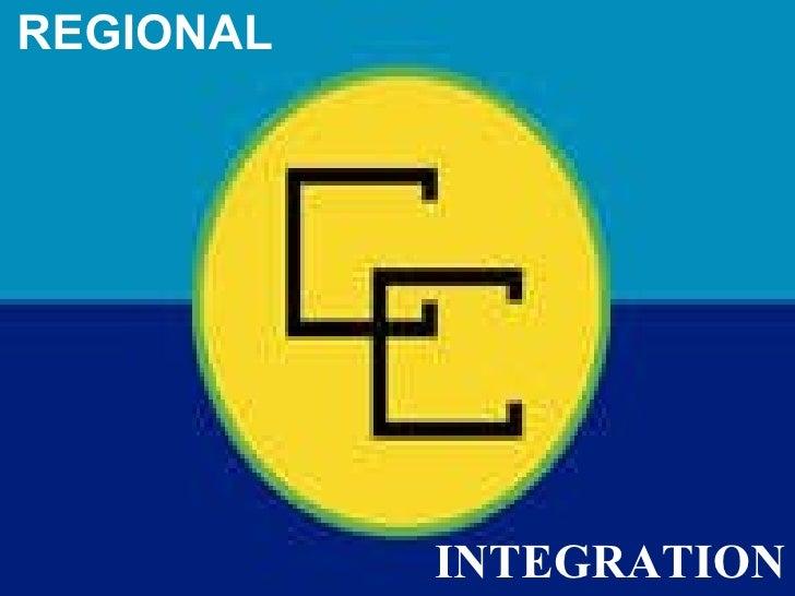REGIONAL CARICOM 01/04/10 Presented by D. Gooden INTEGRATION