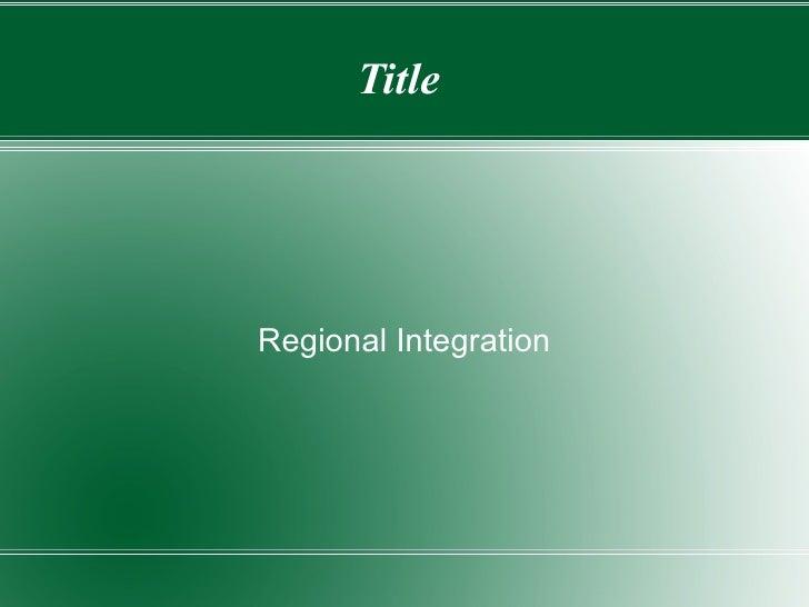Title  Regional Integration