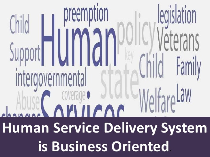 Human Service Delivery System is Business Oriented. <br />