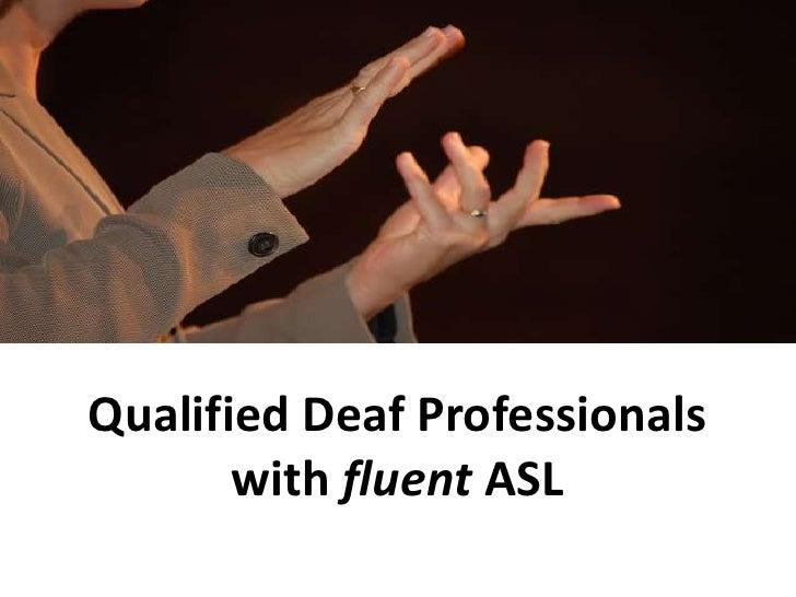 Qualified Deaf Professionals <br />with fluent ASL<br />