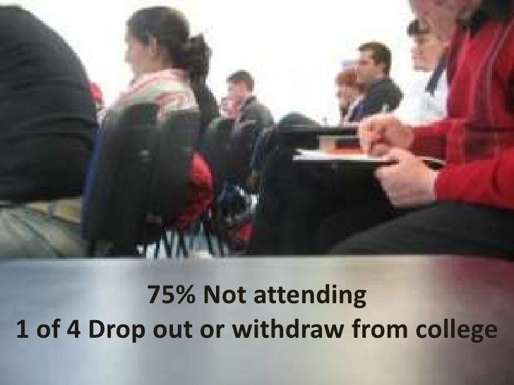 75% Not attending<br />1 of 4 Drop out or withdraw from college<br />