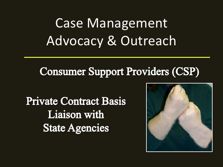 Case ManagementAdvocacy & Outreach <br />Consumer Support Providers (CSP)<br />Private Contract Basis<br />Liaison with<br...