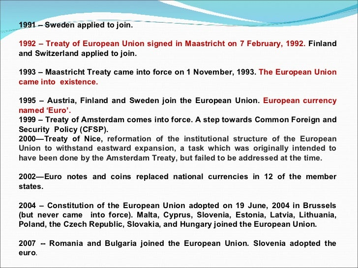 1991 – Sweden applied to join. 1992 – Treaty of European Union signed in Maastricht on 7 February, 1992.  Finland and Swit...