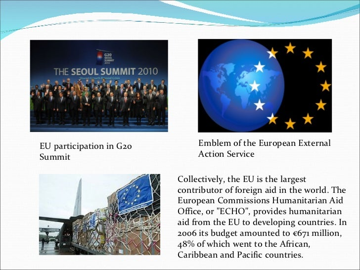 EU participation in G20 Summit Emblem of the European External Action Service Collectively, the EU is the largest contribu...