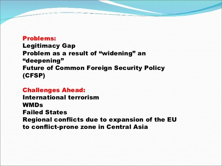 """Problems: Legitimacy Gap Problem as a result of """"widening"""" an """"deepening"""" Future of Common Foreign Security Policy (CFSP) ..."""