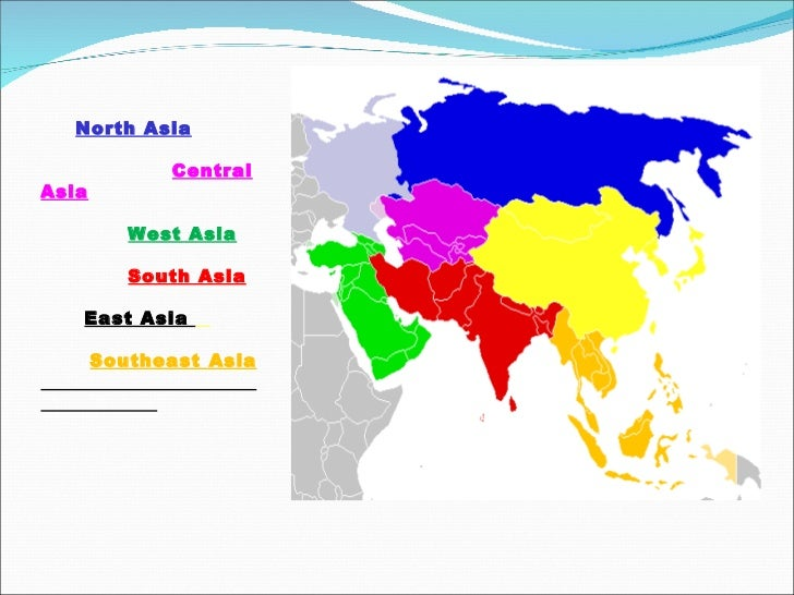 North Asia   Central Asia   West Asia   South Asia East Asia  Southeast Asia