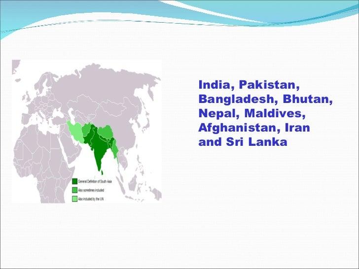 India, Pakistan, Bangladesh, Bhutan, Nepal, Maldives, Afghanistan, Iran and Sri Lanka