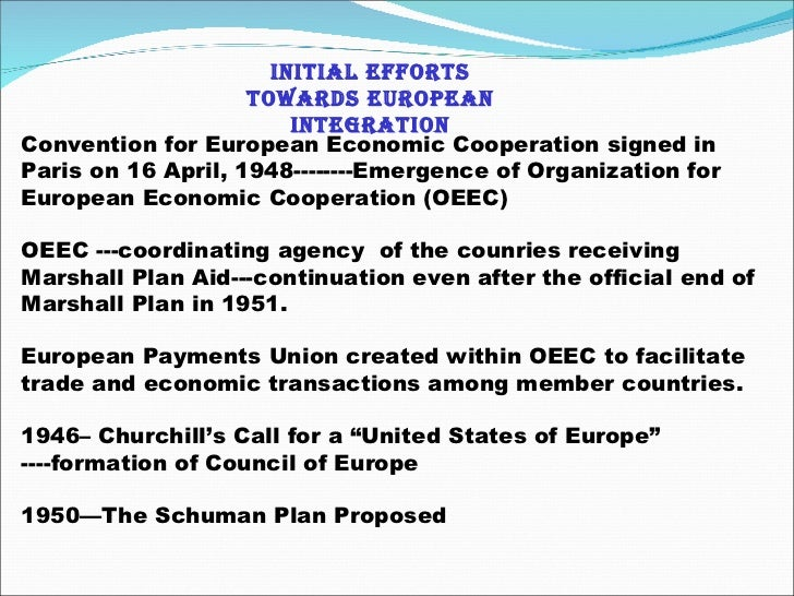 Initial Efforts towards European Integration Convention for European Economic Cooperation signed in Paris on 16 April, 194...