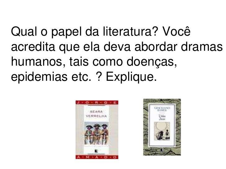 Qual o papel da literatura? Você acredita que ela deva abordar dramas humanos, tais como doenças, epidemias etc. ? Expliqu...