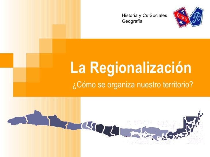La Regionalización ¿Cómo se organiza nuestro territorio? Historia y Cs Sociales Geografía