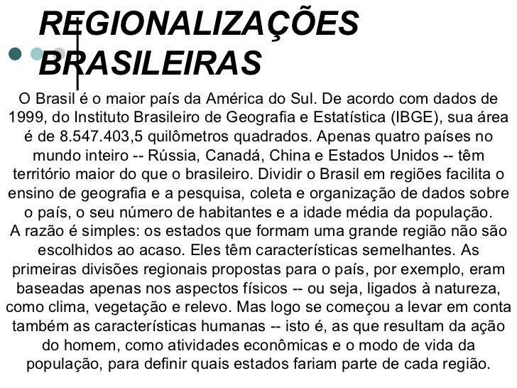 REGIONALIZAÇÕES    BRASILEIRAS  O Brasil é o maior país da América do Sul. De acordo com dados de1999, do Instituto Brasil...