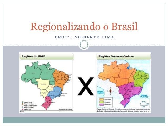 Regionalizando o Brasil     PROFº. NILBERTE LIMA