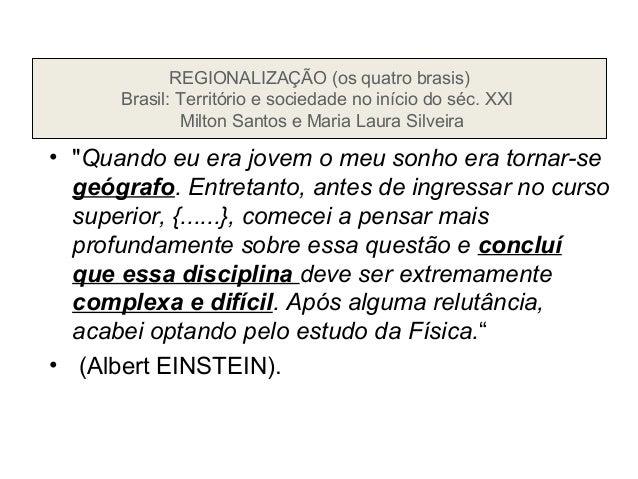 REGIONALIZAÇÃO (os quatro brasis) Brasil: Território e sociedade no início do séc. XXI Milton Santos e Maria Laura Silveir...