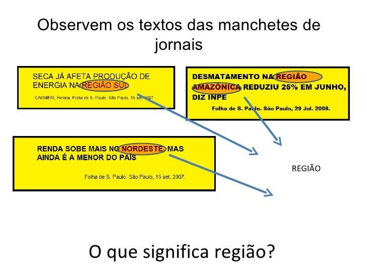 Observem os textos das manchetes de              jornais                                REGIÃO      O que significa região?