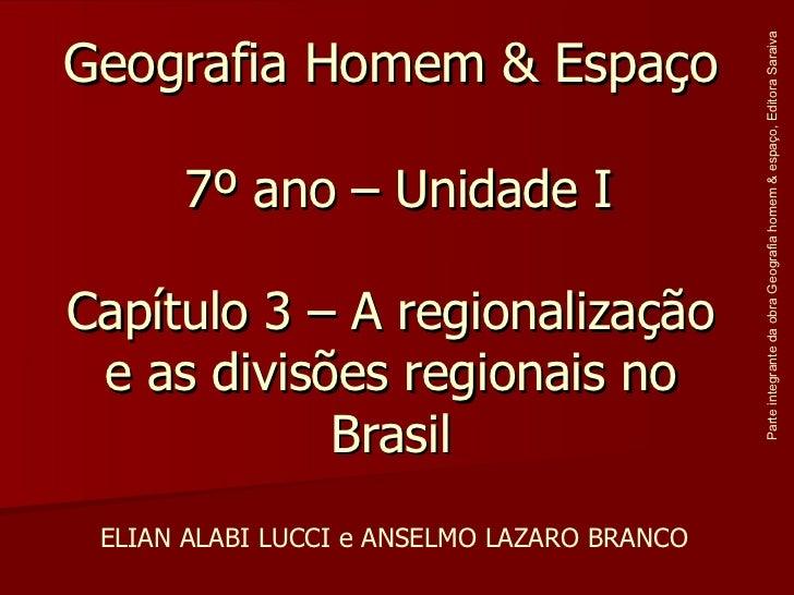 Geografia Homem & Espaço  7º ano – Unidade I Capítulo 3 – A regionalização e as divisões regionais no Brasil ELIAN ALABI L...