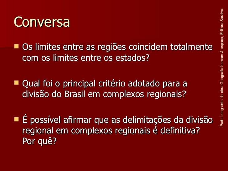 Conversa <ul><li>Os limites entre as regiões coincidem totalmente com os limites entre os estados? </li></ul><ul><li>Qual ...