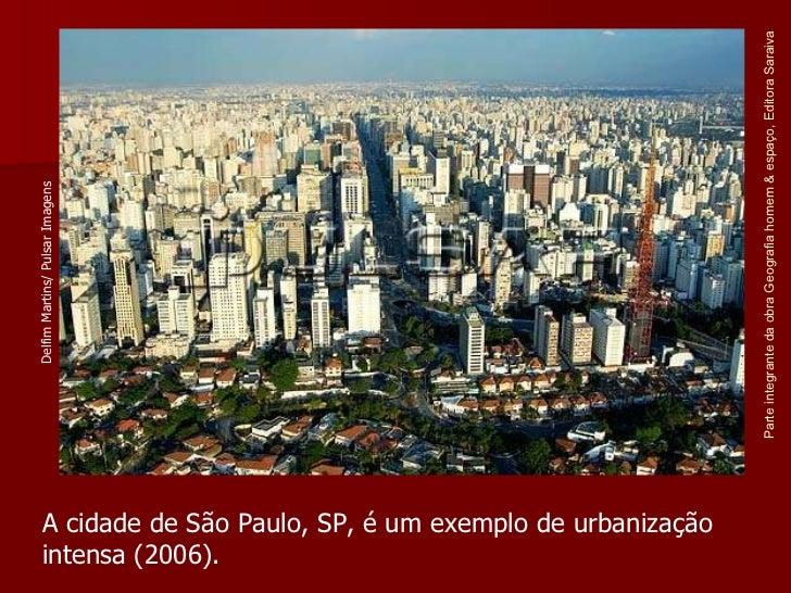 Parte integrante da obra Geografia homem & espaço, Editora Saraiva A cidade de São Paulo, SP, é um exemplo de urbanização ...