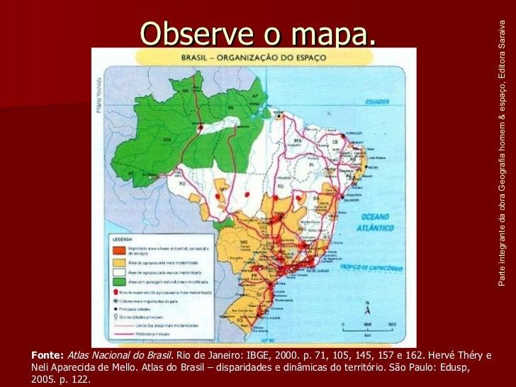 Observe o mapa. Parte integrante da obra Geografia homem & espaço, Editora Saraiva Fonte:   Atlas Nacional do Brasil . Rio...