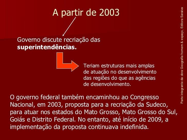O governo federal também encaminhou ao Congresso Nacional, em 2003, proposta para a recriação da Sudeco, para atuar nos es...