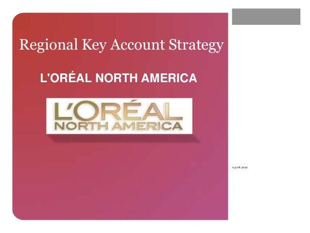 Regional Key Account Strategy  LORÉAL NORTH AMERICA                                04.08.2012