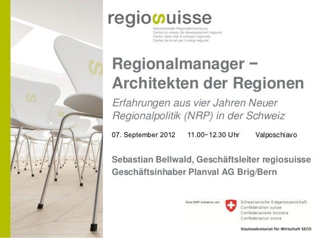 Regionalmanager −Architekten der RegionenErfahrungen aus vier Jahren NeuerRegionalpolitik (NRP) in der Schweiz07. Septembe...