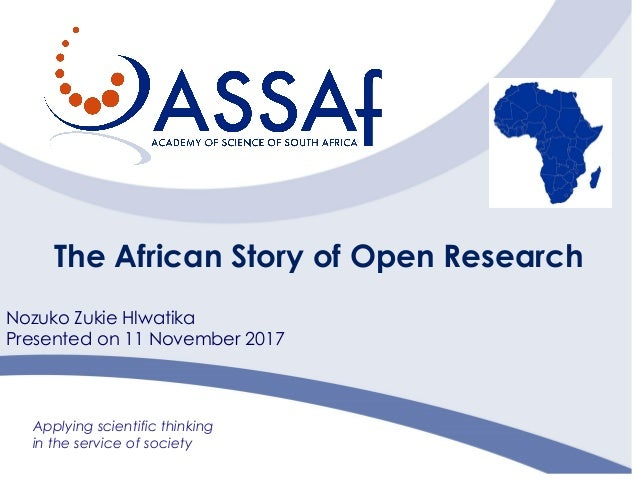 Applying scientific thinking in the service of society The African Story of Open Research Nozuko Zukie Hlwatika Presented ...