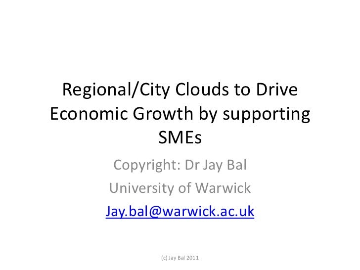 Regional/City Clouds to DriveEconomic Growth by supporting             SMEs       Copyright: Dr Jay Bal       University o...