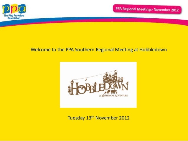 Welcome to the PPA Southern Regional Meeting at Hobbledown               Tuesday 13th November 2012
