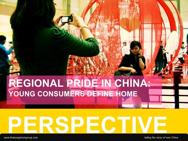 REGIONAL PRIDE IN CHINA:  YOUNG CONSUMERS DEFINE HOME PERSPECTIVE