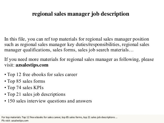 job description of regional sales manager Regional sales manager job responsibilities the foundation of any successful business is steady income, and for most companies, this relies on the performance of a.