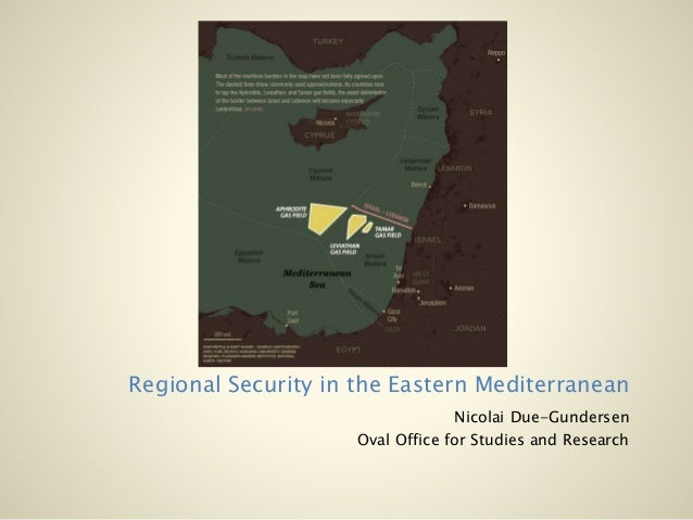Regional Security in the Eastern Mediterranean Nicolai Due-Gundersen Oval Office for Studies and Research