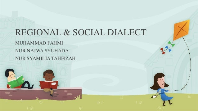 regional social dialects The difference between social dialect and regional dialect is the same as the difference between vertical and horizontal variation in what could be called variation space.