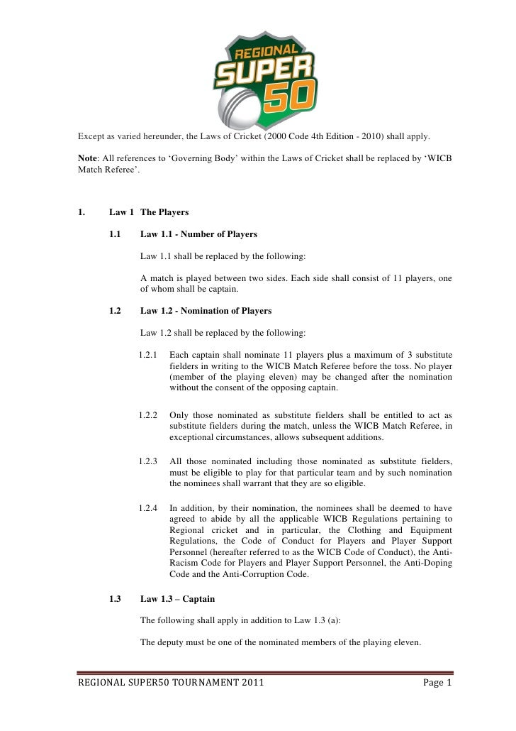 Except as varied hereunder, the Laws of Cricket (2000 Code 4th Edition - 2010) shall apply.Note: All references to 'Govern...
